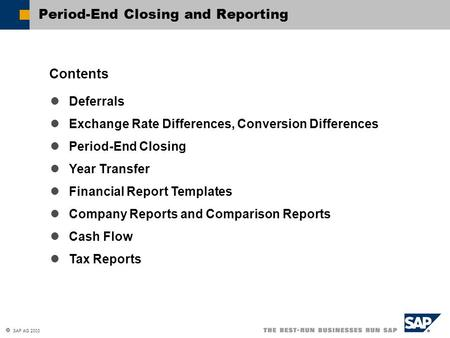  SAP AG 2003 Period-End Closing and Reporting Deferrals Exchange Rate Differences, Conversion Differences Period-End Closing Year Transfer Financial Report.