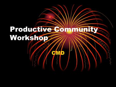 Productive Community Workshop CMD. Objectives Understand: Condition of my ICF community How to build a productive community.