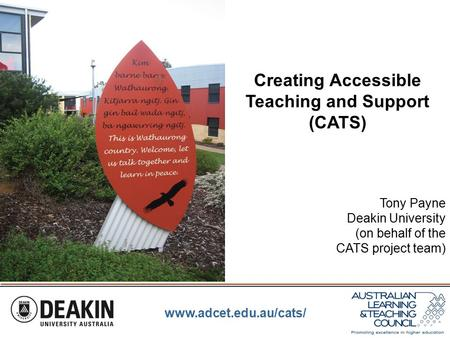 Www.adcet.edu.au/cats/ Creating Accessible Teaching and Support (CATS) Tony Payne Deakin University (on behalf of the CATS project team)