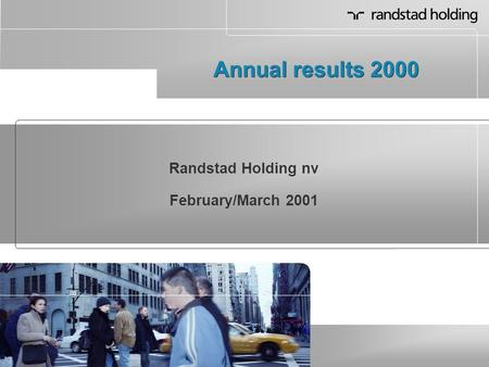 Annual results 2000 Randstad Holding nv February/March 2001.