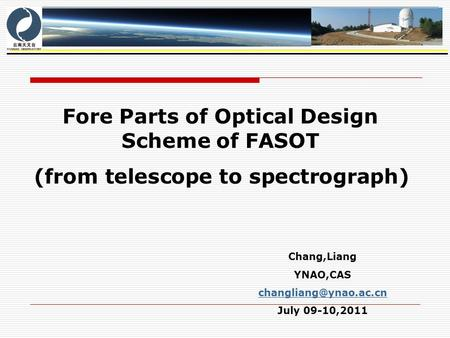 Chang,Liang YNAO,CAS July 09-10,2011 Fore Parts of Optical Design Scheme of FASOT (from telescope to spectrograph)