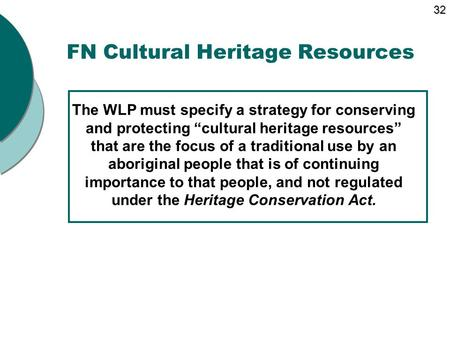 "FN Cultural Heritage Resources The WLP must specify a strategy for conserving and protecting ""cultural heritage resources"" that are the focus of a traditional."