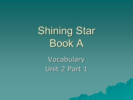 Shining Star Book A Vocabulary Unit 2 Part 1. Examples of prefixes  dis  extra  in  under  un  opposite or negative  more than usual  opposite.