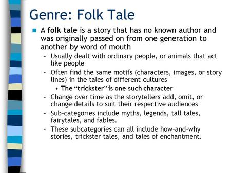 Genre: Folk Tale A folk tale is a story that has no known author and was originally passed on from one generation to another by word of mouth Usually dealt.