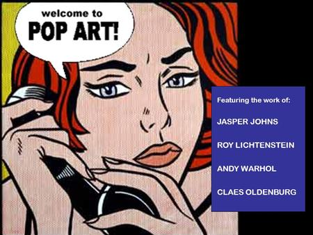 Featuring the work of: JASPER JOHNS ROY LICHTENSTEIN ANDY WARHOL CLAES OLDENBURG.