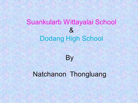 Suankularb Wittayalai School & Dodang High School By Natchanon Thongluang.