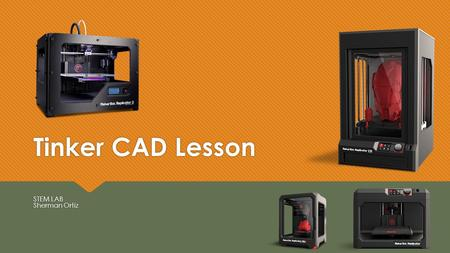 Tinker CAD Lesson STEM LAB Sherman Ortiz. WORK SPACE  This is your work area.  Right click: To look around object.  Left click: - drag objects inside.
