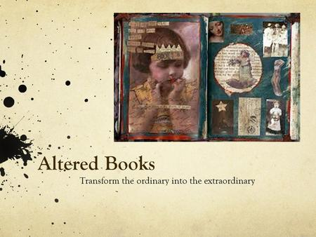 Altered Books Transform the ordinary into the extraordinary.