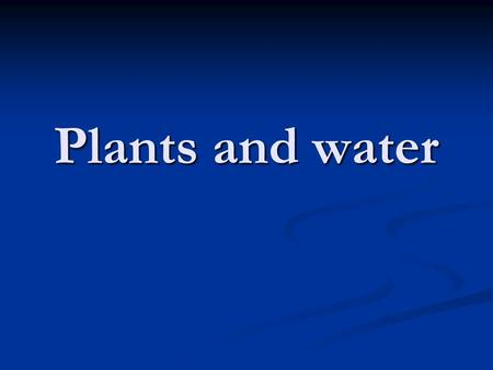 Plants and water. Plants and water SLOs Describe the process of transpiration Describe the process of transpiration Explain the function of xylem and.