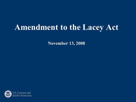 Amendment to the Lacey Act November 13, 2008. Like Minds Think A Like!  Will my overseas partners understand the importance of providing the required.