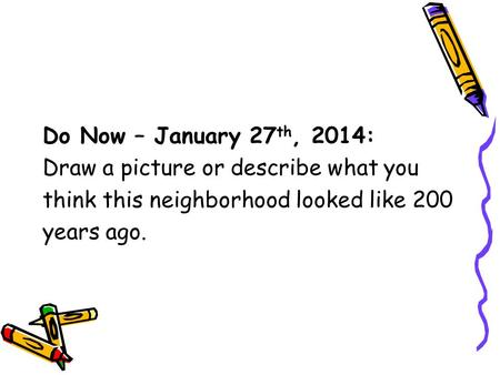 Do Now – January 27th, 2014: Draw a picture or describe what you