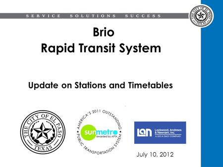 Brio Rapid Transit System Update on Stations and Timetables July 10, 2012.