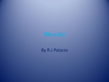 Wonder By R.J Palacio. Summary August was born with a facial deformity that has prevented him from going to a normal public school ever sense he was little.