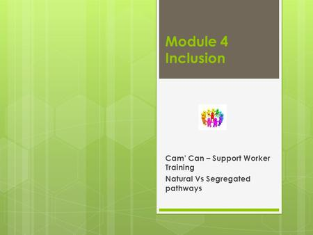 Module 4 Inclusion Cam' Can – Support Worker Training Natural Vs Segregated pathways.
