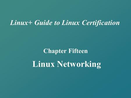 Linux+ Guide to Linux Certification Chapter Fifteen Linux Networking.