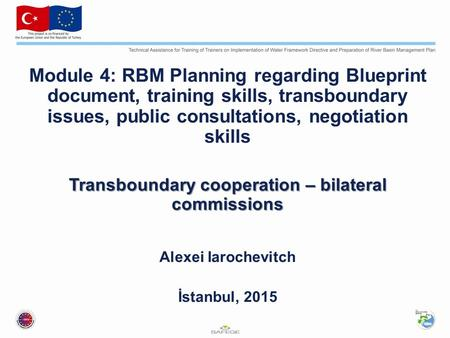 Module 4: RBM Planning regarding Blueprint document, training skills, transboundary issues, public consultations, negotiation skills Transboundary cooperation.