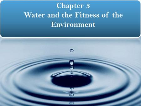 1 Chapter 3 Water and the Fitness of the Environment.