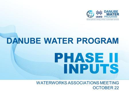 WATERWORKS ASSOCIATIONS MEETING OCTOBER 22 DANUBE WATER PROGRAM.