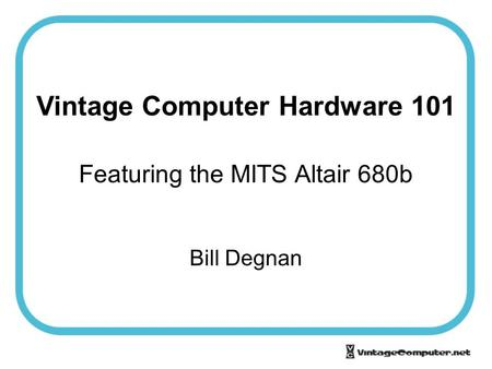 Vintage Computer Hardware 101 Featuring the MITS Altair 680b Bill Degnan.