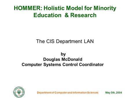 HOMMER: Holistic Model for Minority Education & Research The CIS Department LAN Department of Computer and Information Sciences by Douglas McDonald Computer.