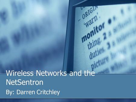 Wireless Networks and the NetSentron By: Darren Critchley.