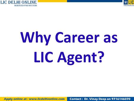Why Career as LIC Agent?. Do you have burning Desire to live life King Size and Create Extraordinary Wealth? Go to next slide, only if your answer is.