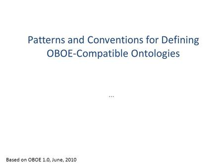 Patterns and Conventions for Defining OBOE-Compatible Ontologies … Based on OBOE 1.0, June, 2010.