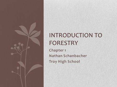 Chapter 1 Nathan Schanbacher Troy High School INTRODUCTION TO FORESTRY.