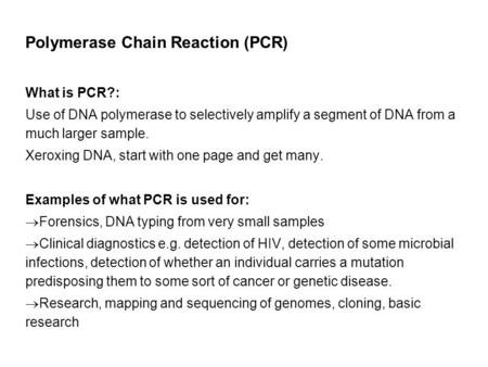 Polymerase Chain Reaction (PCR) What is PCR?: Use of DNA polymerase to selectively amplify a segment of DNA from a much larger sample. Xeroxing DNA, start.