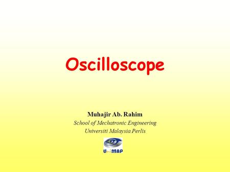 Oscilloscope Muhajir Ab. Rahim School of Mechatronic Engineering