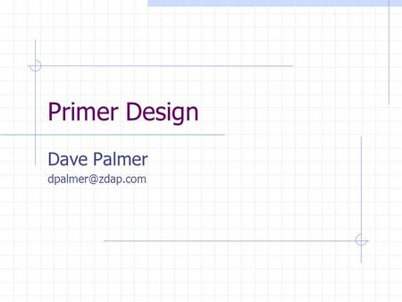 Primer Design Dave Palmer Why Are Primers Important? Primers are what gives PCR its SPECIFICITY!!! Good primer design: PCR works great.