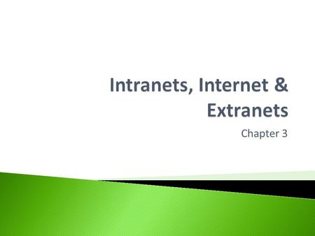 Chapter 3.  The characteristics and purpose of: ◦ Intranets ◦ Internet ◦ Extranets.