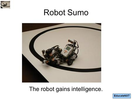 EducateNXT Robot Sumo The robot gains intelligence.
