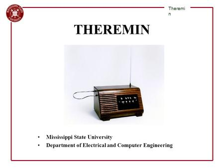Mississippi State University Department of Electrical and Computer Engineering Theremi n THEREMIN.