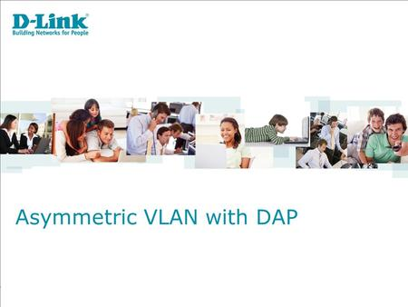 Asymmetric VLAN with DAP. Asymmetric VLAN Defining Asymmetric VLAN The device configuration allows a port to be defined as an untagged member only in.