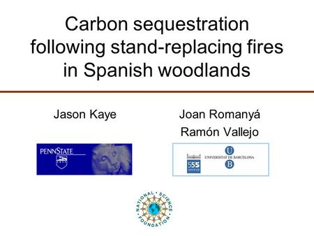 Carbon sequestration following stand-replacing fires in Spanish woodlands Jason Kaye Joan Romanyá Ramón Vallejo.