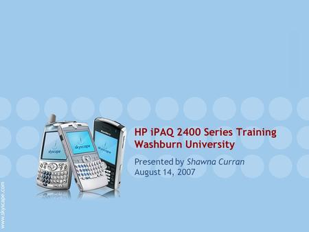 HP iPAQ 2400 Series Training Washburn University Presented by Shawna Curran August 14, 2007.