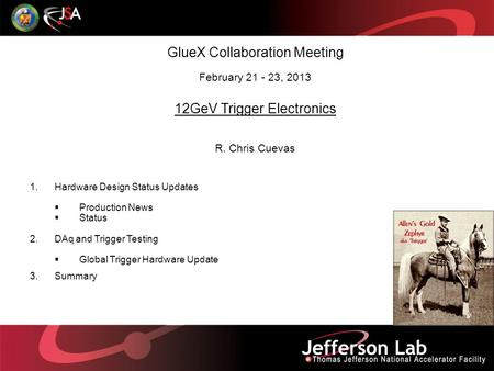GlueX Collaboration Meeting February 21 - 23, 2013 12GeV Trigger Electronics R. Chris Cuevas 1.Hardware Design Status Updates  Production News  Status.