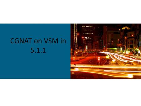 CGNAT on VSM in 5.1.1. What is VSM? Virtualized Services Module(VSM) is virtualized platform in ASR9K to host multiple Service applications. This document.