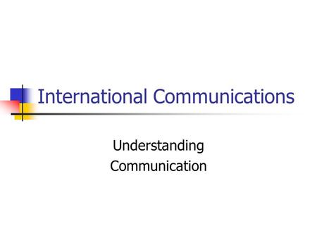 International Communications Understanding Communication.