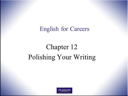 English for Careers Chapter 12 Polishing Your Writing.