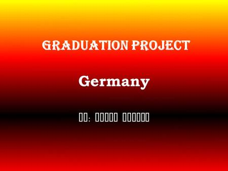 Graduation Project Germany By : Kathy Beckes. The German Flag This background is the flag of Germany. The colors of the flag are based on the uniforms.