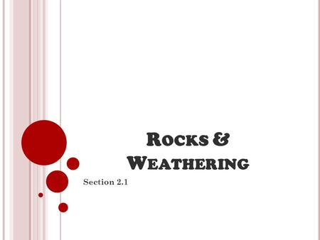 R OCKS & W EATHERING Section 2.1 R OCKS & W EATHERING Weathering is the process that breaks down rock & other substances at Earth's surface. Heat, cold,