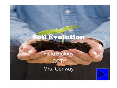 Soil Evolution Field Biology CCTI Mrs. Conway. Directions Read through the following slides while completing your lab packet. Be sure to answer all question.
