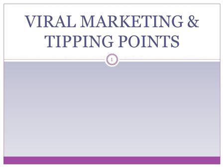 "VIRAL MARKETING & TIPPING POINTS 1. Malcolm Gladwell's Best Seller Thomas Schelling (Nobel Prize winner) first introduced the concept of ""tipping points"""