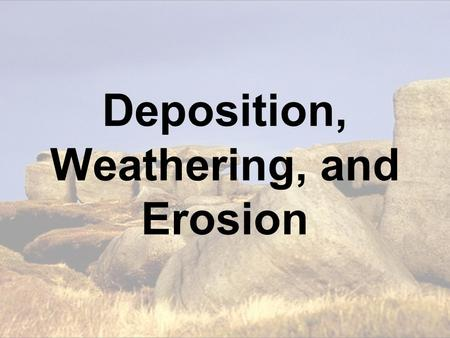 Deposition, Weathering, and Erosion. Weathering  _767454.jpg What Caused This?