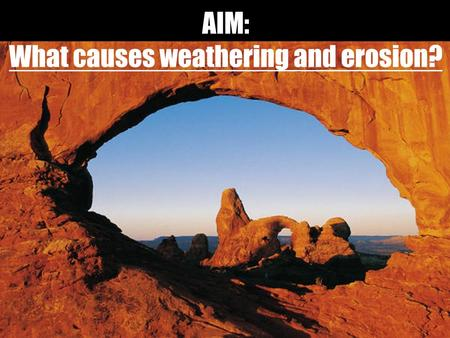 AIM: What causes weathering and erosion?. Weathering is the physical and chemical breakdown of rocks into smaller pieces called sediment. Due to: Air.