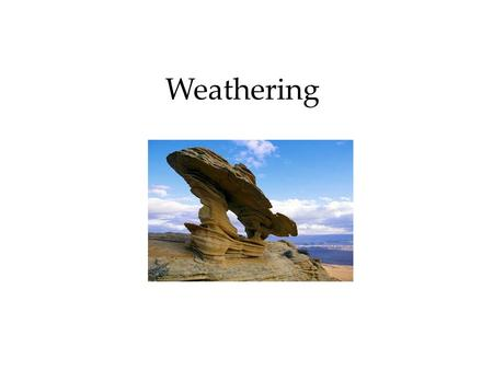 Weathering. What is Weathering? The physical, chemical, and biological processes that break down rocks and minerals, turning large particles into smaller.