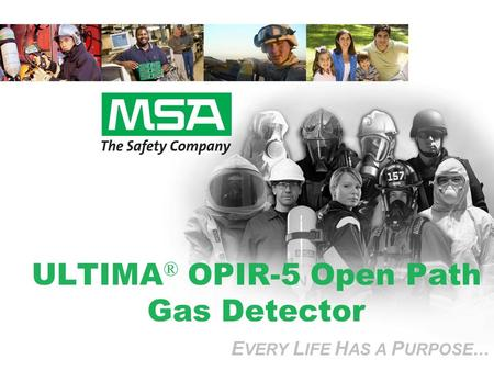 E VERY L IFE H AS A P URPOSE… ULTIMA ® OPIR-5 Open Path Gas Detector E VERY L IFE H AS A P URPOSE…