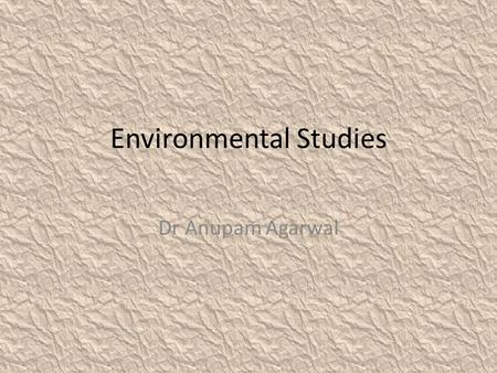 Environmental Studies Dr Anupam Agarwal. Composition of Soil: Soils are a mixture of different things; rocks, minerals, and dead, decaying plants and.